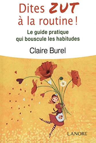 DITES ZUT A LA ROUTINE LE GUIDE PRATIQUE: BUREL CLAIRE