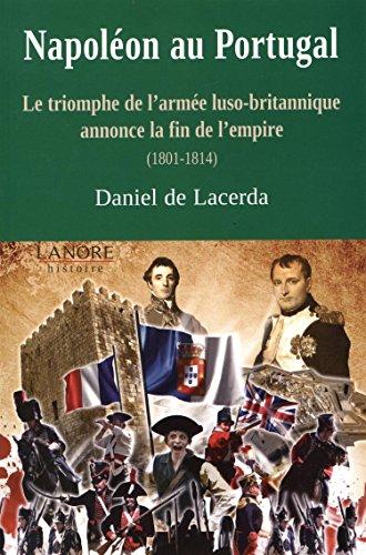 9782851579706: Napoléon au Portugal : Le triomphe de l'armée luso-britannique annonce la fin de l'empire (1801-1814)