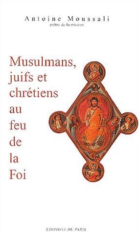 9782851620583: Musulmans, juifs et chrétiens au feu de la Foi