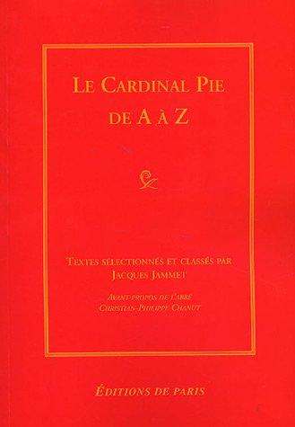 9782851621504: Le Cardinal Pie de A à Z