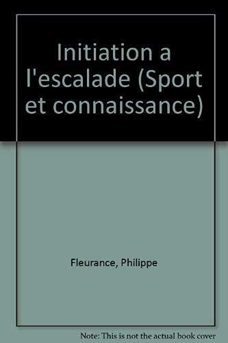 Initiation a l'escalade (Sport et connaissance) (French: Fleurance, Philippe