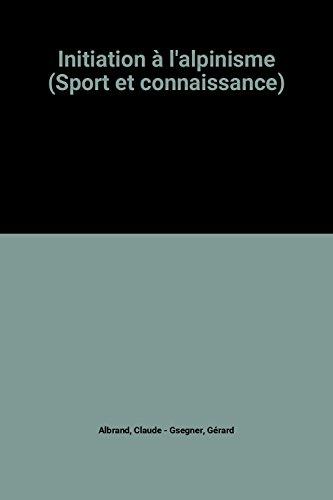 9782851800596: Initiation à l'alpinisme (Sport et connaissance)