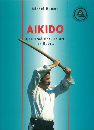 Aïkido. Une tradition, un art, un sport: M. Hamon