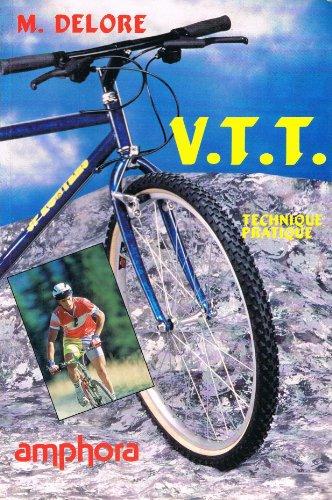 VTT : V?lo tout terrain, technique pratique,: Delore, Michel