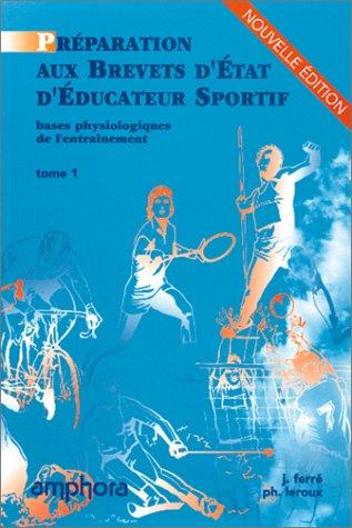 9782851802811: Préparation aux brevets d'Etat d'éducateur sportif : Tome 1, bases physiologiques de l'entraînement (Sports et loisirs)