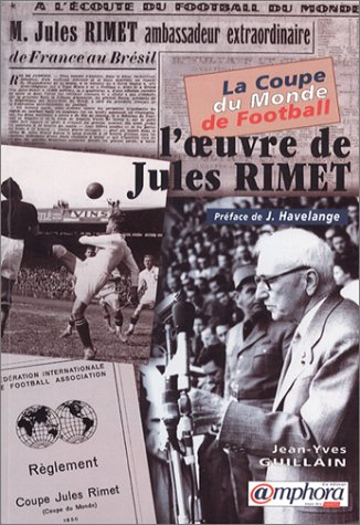 9782851805027: LA COUPE DU MONDE DE FOOTBALL. L'oeuvre de Jules Rimet