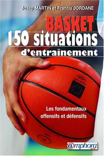 9782851805065: Basket-ball : 150 situations d'entra�nement - Initiation, perfectionnement, performance (150 fiches exercices)