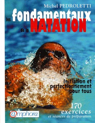 9782851805461: Les fondamentaux de la natation : Initiation et perfectionnement pour tous, 170 exercices