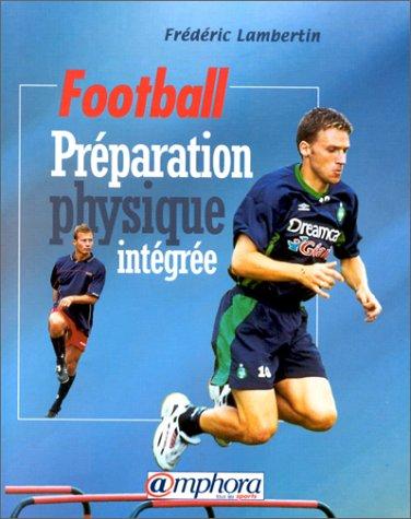9782851805492: Football. Préparation physique intégrée