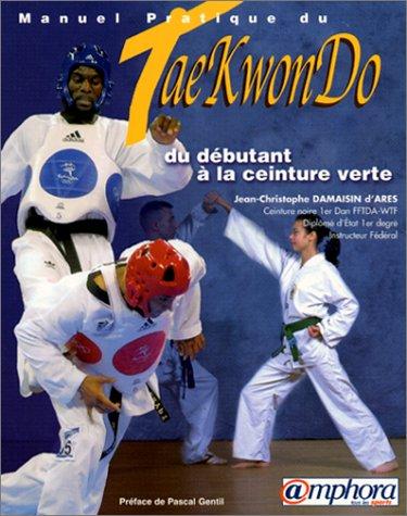 9782851805676: Manuel pratique du Tae-Kwon-Do. Du débutant à la ceinture verte