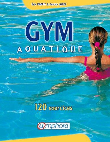 9782851805683: Gym aquatique. 120 exercices et programme d'entraînement