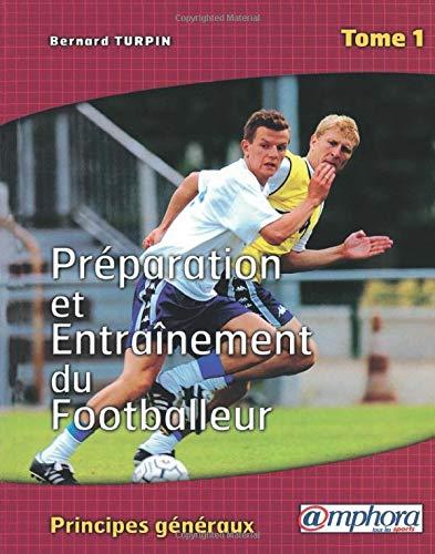 9782851806031: Préparation et entraînement du footballeur. Tome 1, Principes généraux