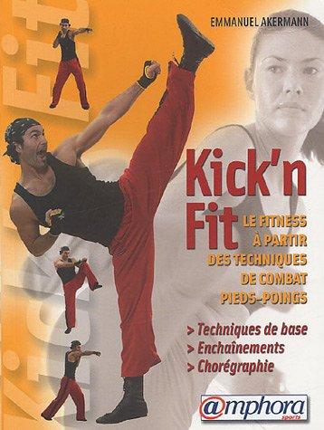 9782851806628: Kick'n Fit: Quand les arts martiaux rencontrent le Fitness