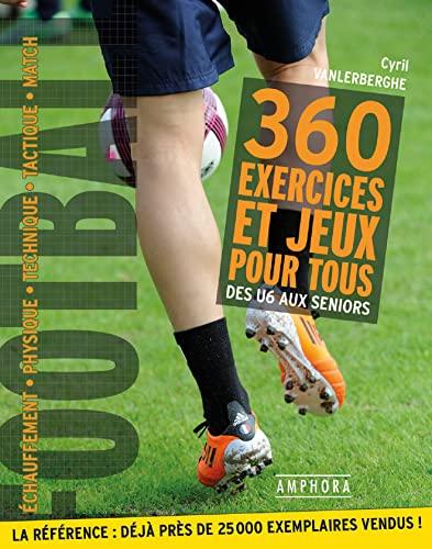 9782851806970: Football : 360 exercices et jeux pour tous, Des débutants aux séniors (Sports)