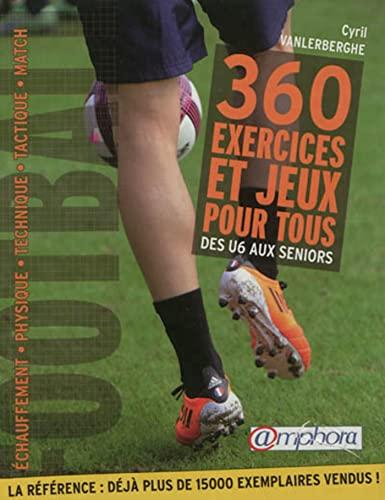 9782851806970: Football : 360 exercices et jeux pour tous, Des débutants aux séniors