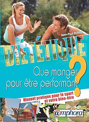 9782851807281: Di�t�tique - Que Manger pour Etre Performant ? Manuel Pratique pour le Sport et Votre Bien-Etre