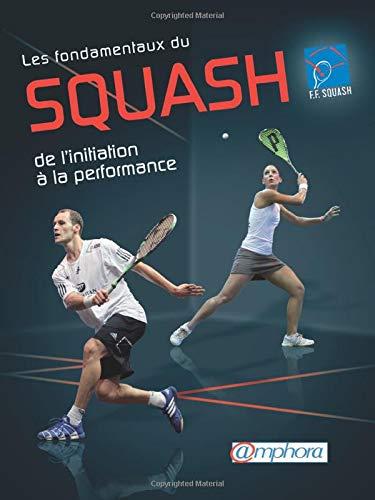 9782851808165: Fondamentaux du squash (les) - de l'initiation la performance