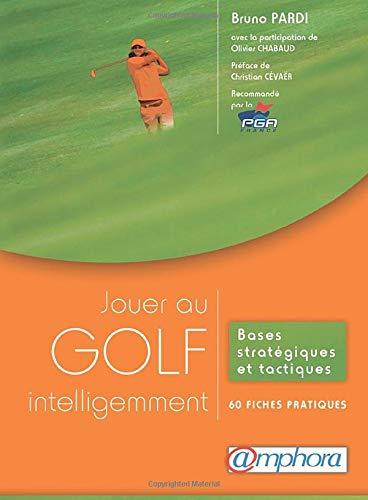 9782851808288: jouer au golf intelligemment ; bases stratégiques et tactiques ; 60 fiches pratiques