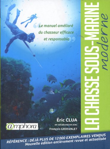 9782851808721: La chasse sous-marine moderne : Le manuel amélioré du chasseur efficace et responsable