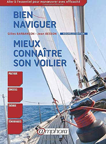 Bien naviguer et mieux connaître son voilier [nouvelle édition]: Barbanson, Gilles