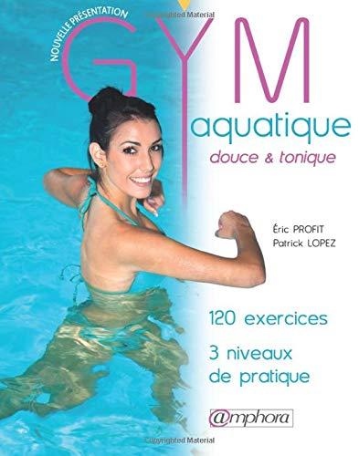 Gym aquatique [nouvelle édition]: Profit, Eric