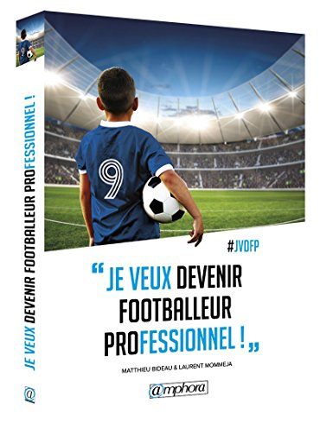 Je veux devenir footballeur professionnel!: Bideau, Matthieu