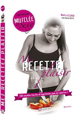 9782851809612: Mes Recettes Plaisir - 100 Recettes faciles et équilibrées pour les sportives