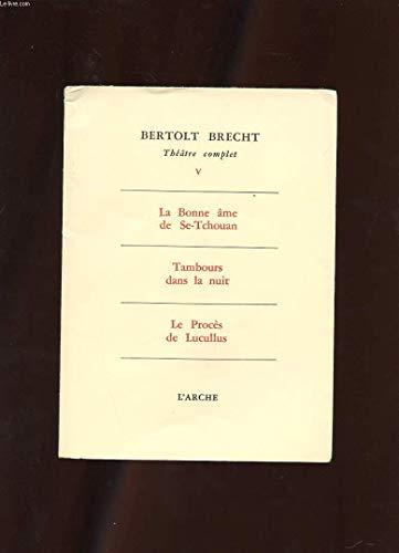 Theatre complet. V: La Bonne ame de Se-Tchouan, Tambours dan la nuit, Le Proces de Lucullus (9782851810113) by Bertolt Brecht
