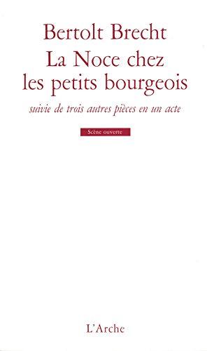 La Noce chez les petits bourgeois / Le Mendiant ou le Chien mort / Il débusque un démon / Lux in Tenebris (Scène ouverte) (French Edition) (9782851810151) by Brecht, Bertolt