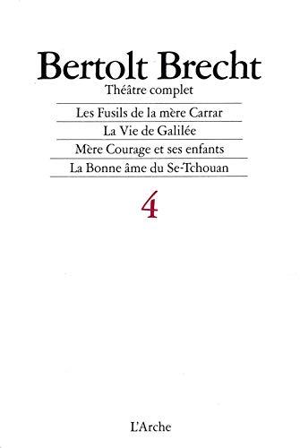 9782851811769: Théâtre complet, tome 4 : Les Fusils de la mère Carrar, La vie de Galilée, Mère Courage et ses enfants, La Bonne Âme du Se, Tchouan, 1937-1940