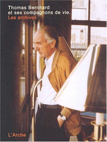 Thomas bernhard et ses compagnons de vie. les archives: Manfred Mittermayer, Martin Huber, Peter ...