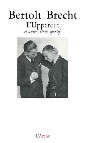 Uppercut et autres ecrits sportifs: Brecht Bertolt