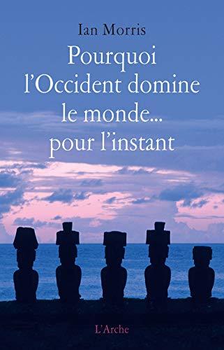 POURQUOI L OCCIDENT DOMINE LE MONDE POUR: MORRIS IAN