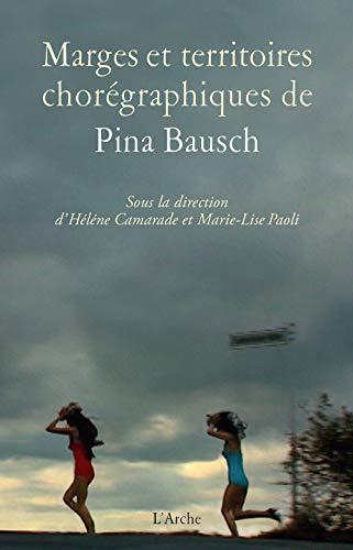 Marges et territoires chorégraphiques de Pina Bausch: Camarade H�l�ne