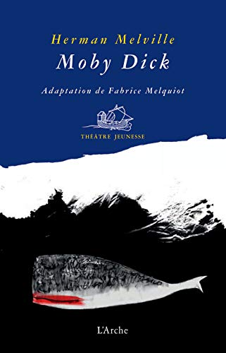 Moby Dick: Fabrice Melquiot; d'après