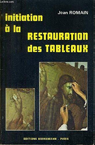 Initiation a la restauration des tableaux (French Edition): Romain, Jean