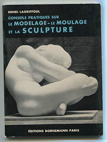 9782851822222: Conseils pratiques sur le modelage, le moulage et la sculpture
