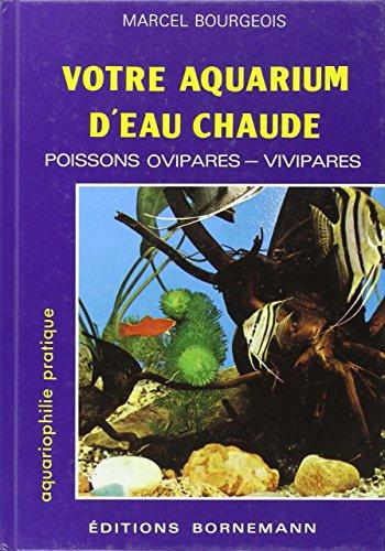9782851824608: Votre aquarium d'eau chaude : Poissons ovipares, vivipares : Elevage, s�lection, reproduction