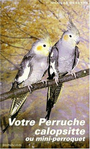 9782851825827: Votre perruche calopsitte ou mini-perroquet