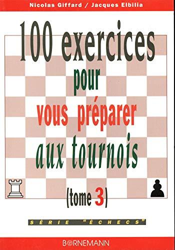 100 exercices pour vous préparer aux tournois, tome 3: Jacques Elbilia; Nicolas Giffard