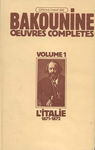 Oeuvres complètes Tome I Michel Bakounine et l' Italie 1871-1872.: Bakounine, Michel