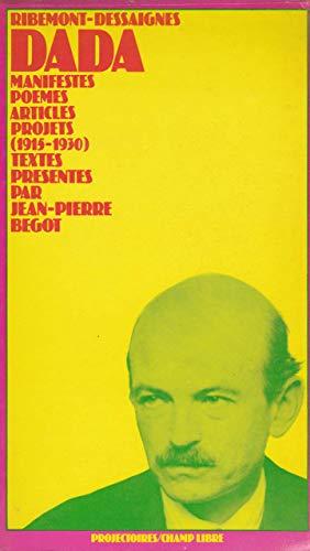 Dada. Manifestes Poemes Articles Projets 1915-1930.: Georges Ribemont-Dessaignes.