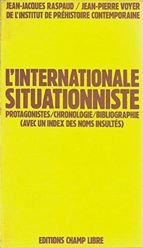 L'internationale situationniste : Protagonistes, chronologie, bibliographie (avec: Jean-Jacques Raspaud; Jean-Pierre