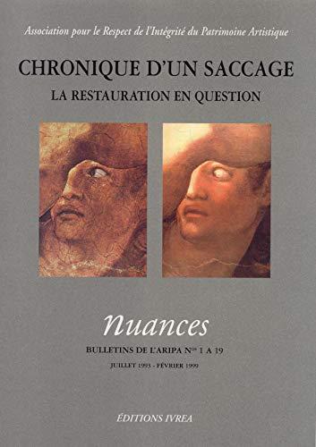 9782851842718: Chronique d'un saccage : La restauration en question. Nuances, bulletins de l'ARIPA, numéro 1 à 19 : juillet 1993 - février 1999