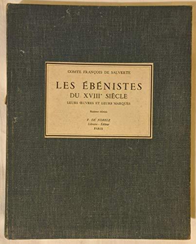 LES ÉBÉNISTES DU XVIIIe SIÈCLE. Leurs oeuvres: SALVERTE, Comte François