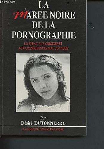 9782851900746: La marée noire de la pornographie: Un fléau aux origines et aux conséquences mal connues (French Edition)
