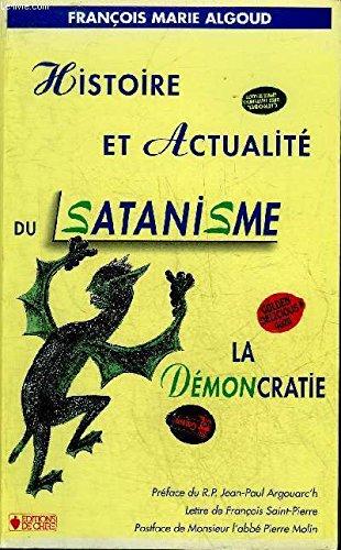 Histoire et actualite du satanisme la demoncratie: François-Marie Algoud; François