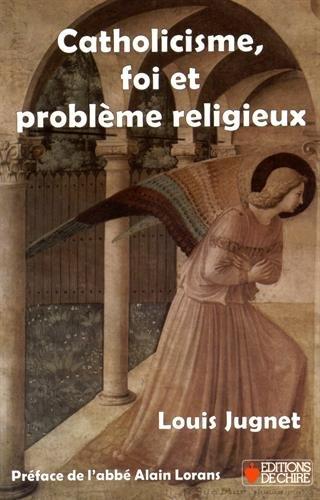 Catholicisme, foi et problème religieux: Louis Jugnet