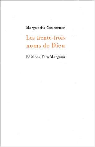 Les trente-trois noms de Dieu: Marguerite Yourcenar