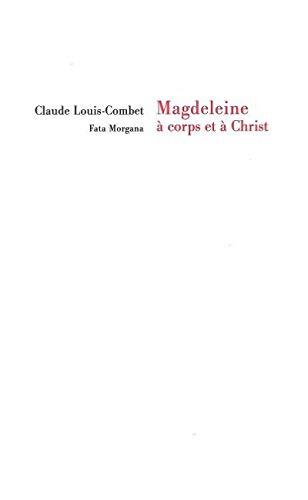 Magdeleine à corps et à Christ Louis-Combet, Claude